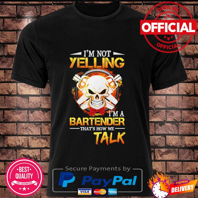 Skull I'm not yelling I'm a bartender that's how we talk shirt