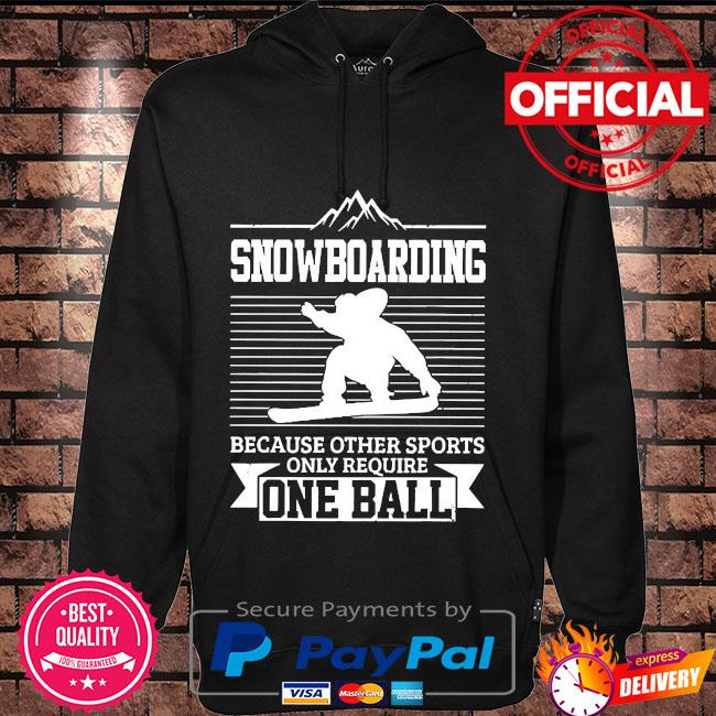 Snowboarding because other sports only require one ball Hoodie black
