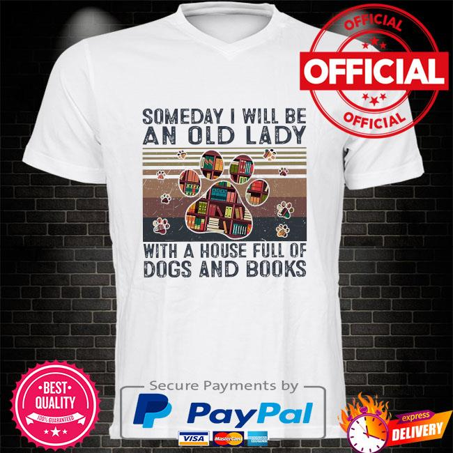 Someday I will be an old lady with a house full of dogs and books vintage shirt