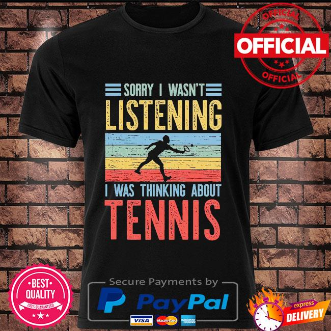 Sorry I wasn't listening I was thinking about Tennis vintage shirt