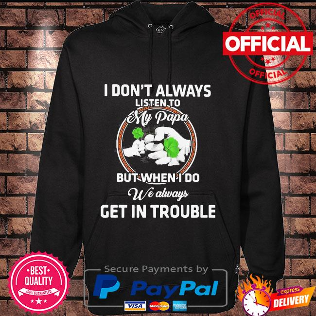 St patricks day I dont always listen to my papa but when I do we always get in trouble Hoodie black