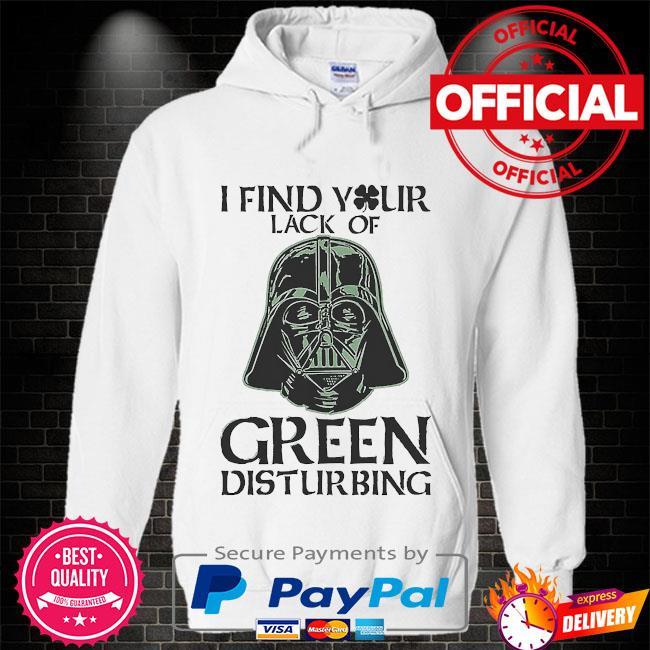 Star wars I find your lack of green disturbing Hoodie white
