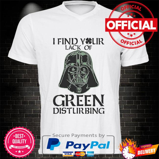 Star wars I find your lack of green disturbing shirt
