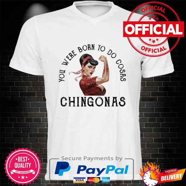 Strong girl You were born to do cosas Chingonas shirt