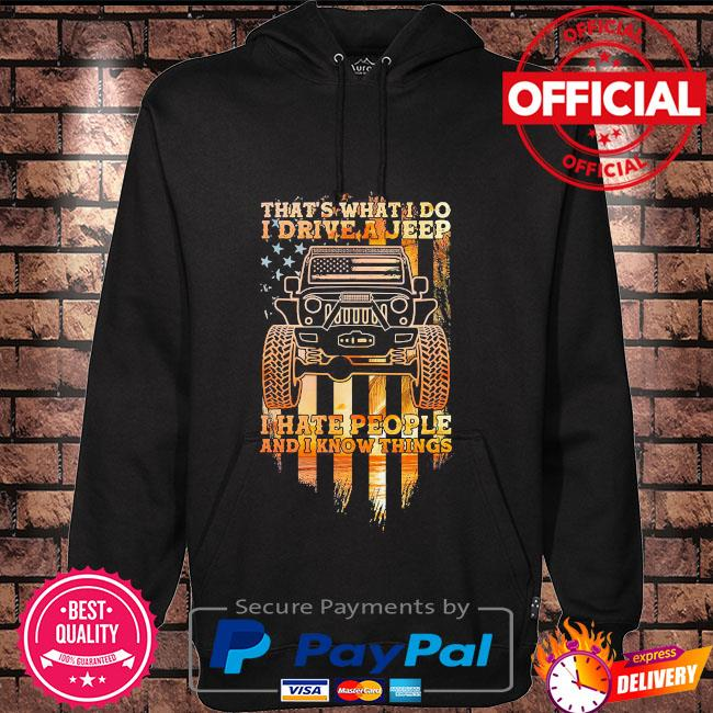 That's what I do I drive a jeep I hate people and I know things American flag Hoodie black