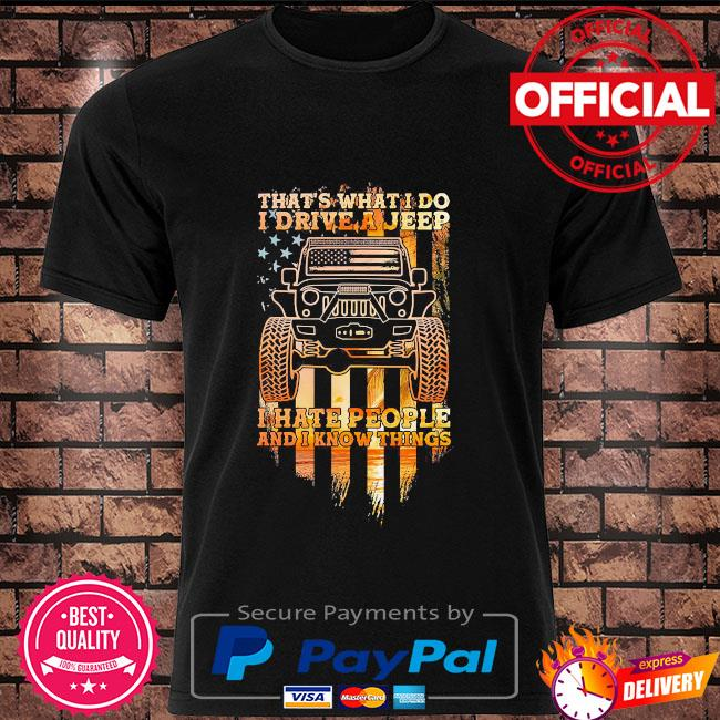 That's what I do I drive a jeep I hate people and I know things American flag shirt