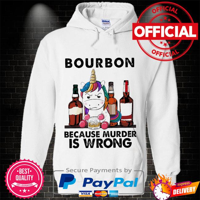 Unicorn bourbon because murder is wrong s Hoodie white