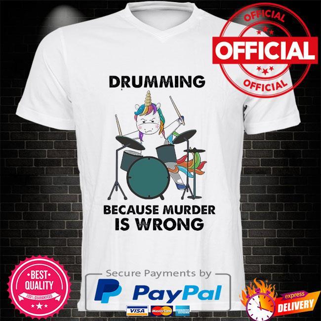 Unicorn drumming because murder is wrong shirt