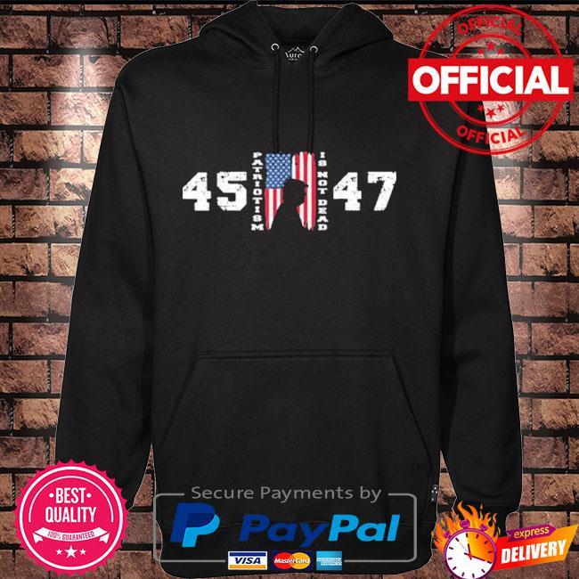 Trump 45 47 patriotism is not dead American flag Trump Hoodie black