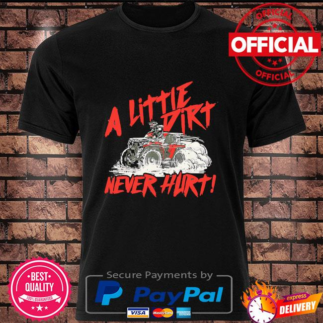 A little dirt never hurt shirt