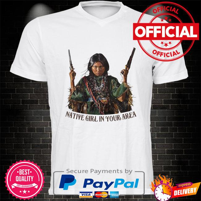 American Native girl in your area shirt