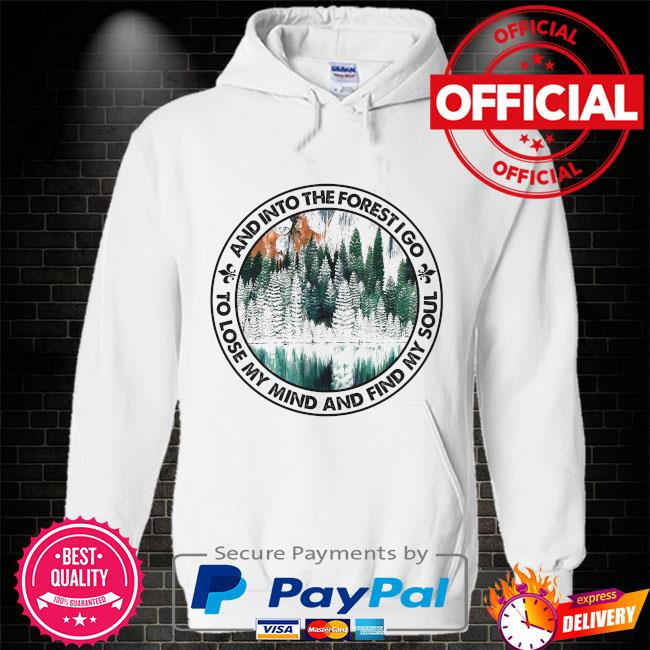 And into the forest I go to lose my mind and find my soul Hoodie white