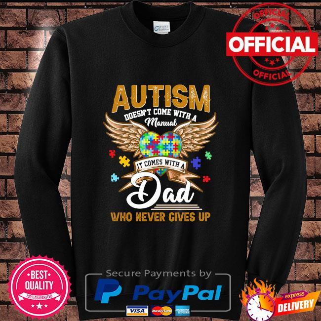 Autism doesn't come with a manual it comes with a dad who never gives up Sweater black
