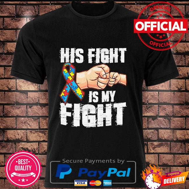 Autism his fight is my fight personalized shirt