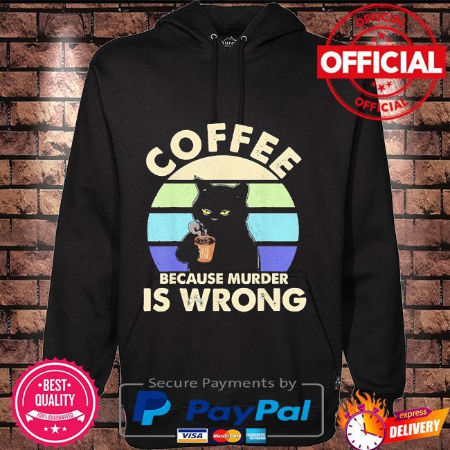 Black Cat Coffee because murder is wrong vintage Hoodie black