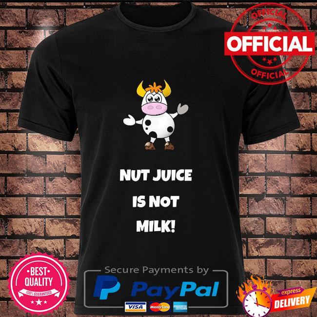 Cow nut juice is not milk shirt