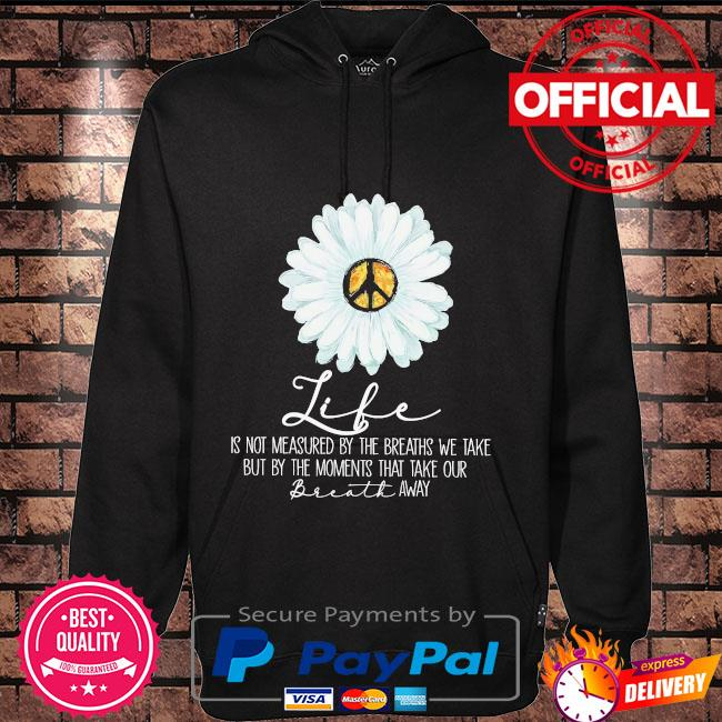 Daisy Flower Hippie life is not measured by the breaths we take but my the moment that take your breath away Hoodie black