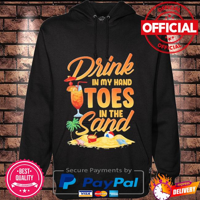 Drink in my hand toes in the sand Hoodie black