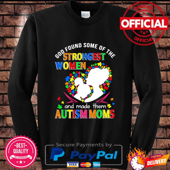 God found some of the strongest women and made them autism moms Sweater black