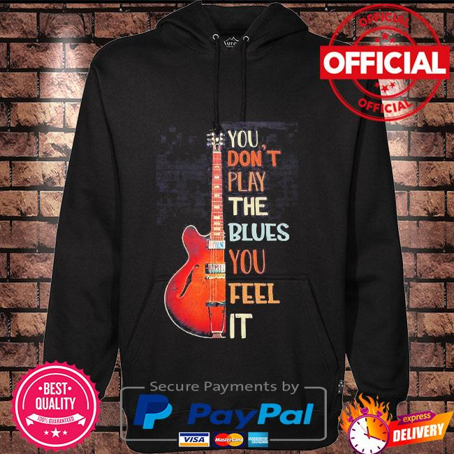 Guitar you don't play the blues you feel it Hoodie black