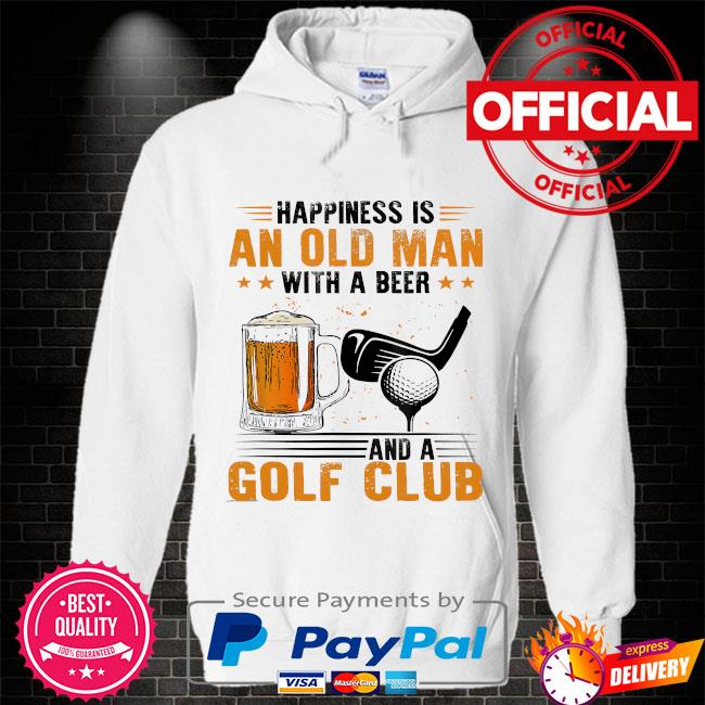 Happiness is an old man with a beer and a golf club Hoodie white