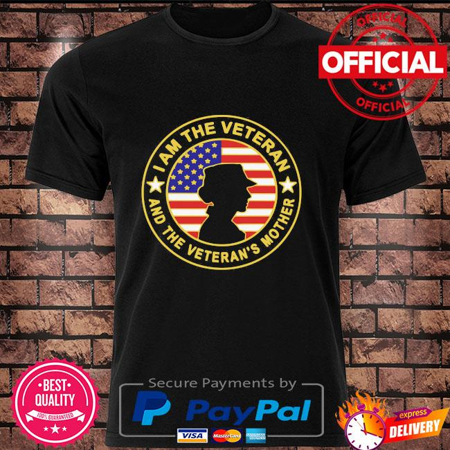 I am the veteran and the veteran's mother american flag shirt