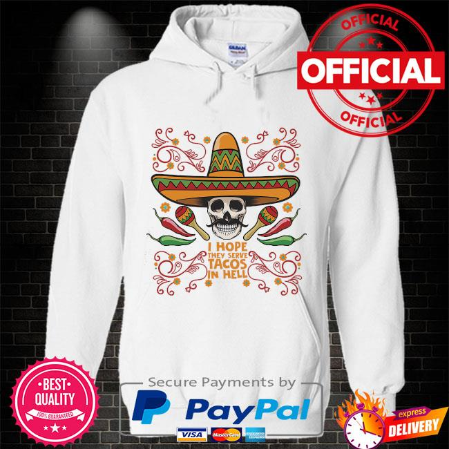 I hope they serve tacos in hell Hoodie white
