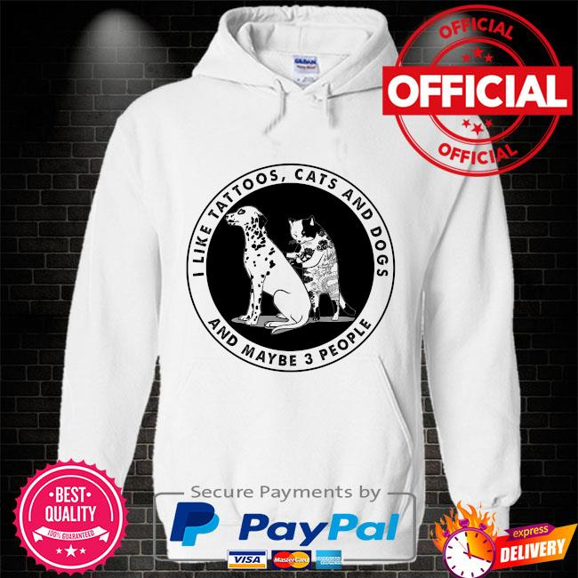 I like tattoos Cats and Dogs and maybe 3 people Hoodie white