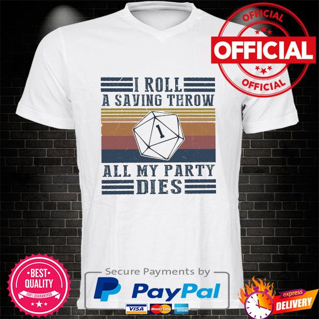 I roll a saving throw all my party dies vintage shirt