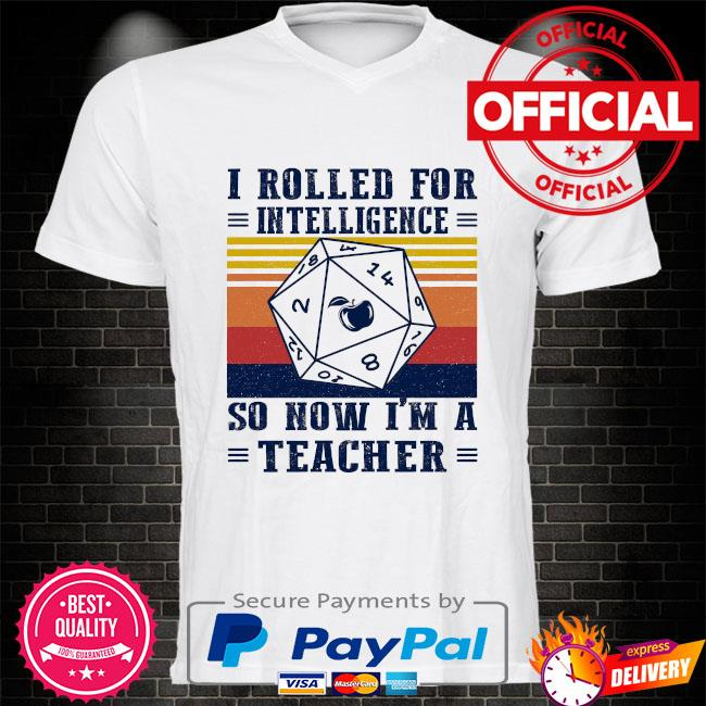 I rolled for intelligence so now I'm a teacher vintage shirt
