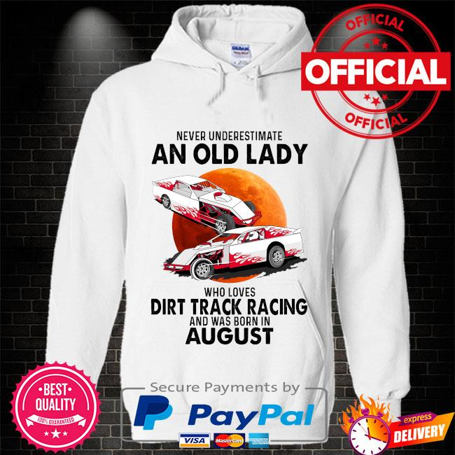 Never underestimate an old lady who loves dirt track racing was born in august Hoodie white