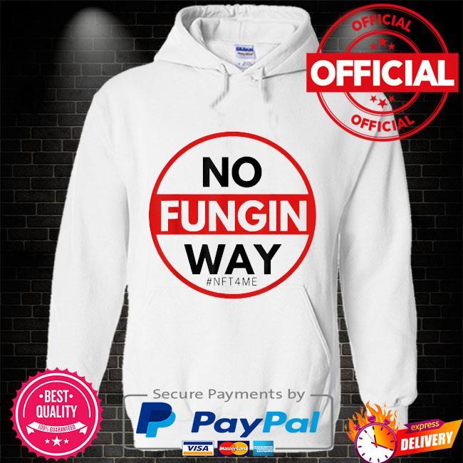 No fungin way #nft4me Hoodie white