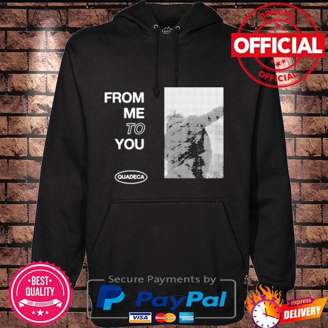 Official Quadeca merch from me to you Hoodie black