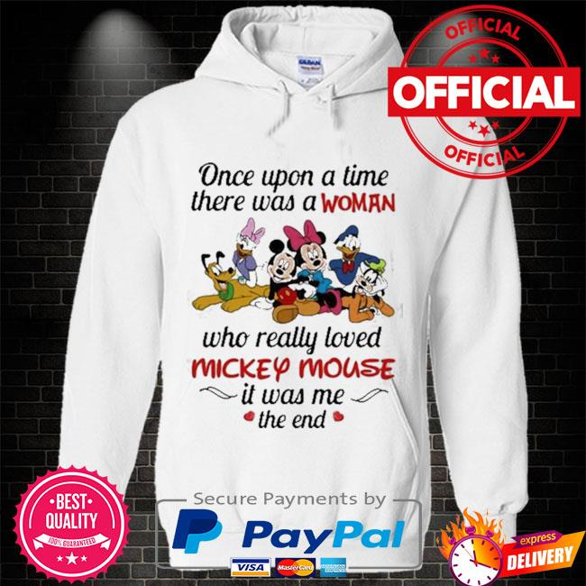 Once upon a time there was a woman who really loved mickey mouse it was me the end disney Hoodie white
