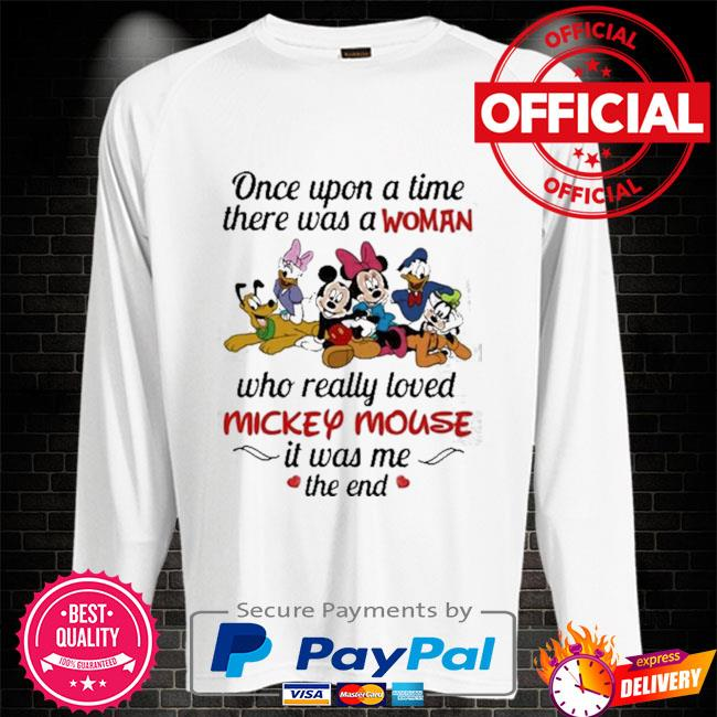 Once upon a time there was a woman who really loved mickey mouse it was me the end disney Sweater white