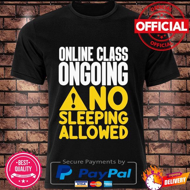 Online class ongoing no sleeping allowed shirt