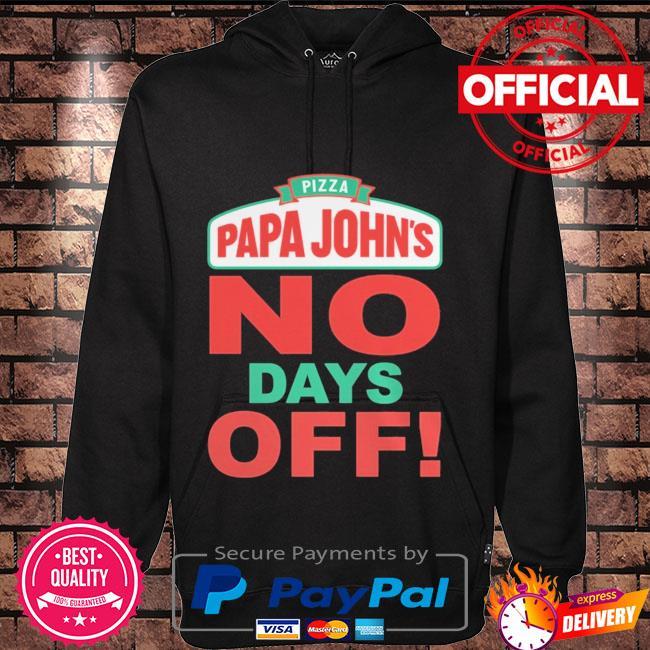 Pizza papa John's no days off Hoodie black