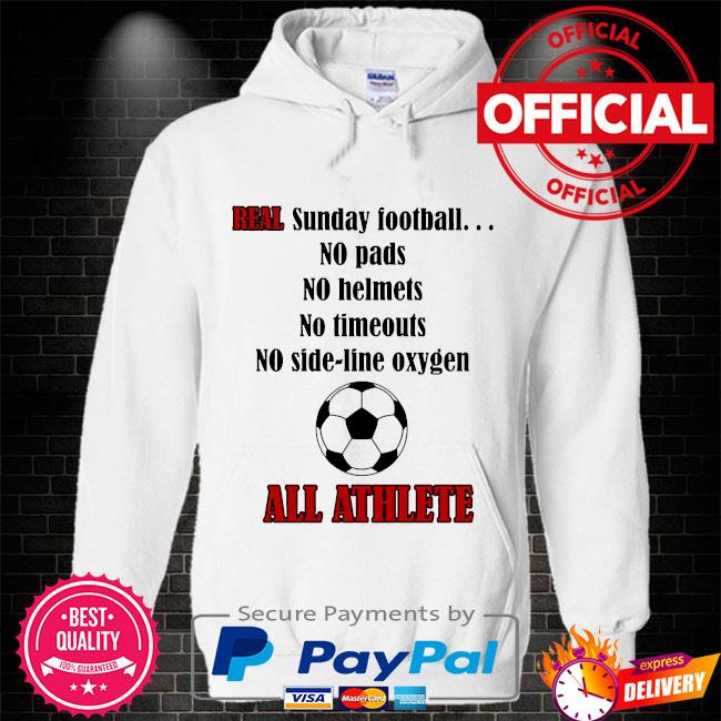 Real sunday football no pads no helmets no timeout no side line oxygen Hoodie white
