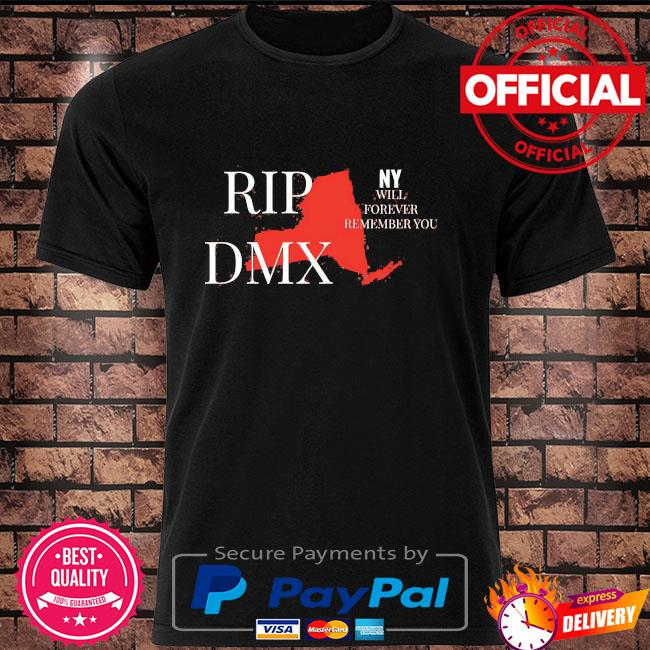 Rip dmx new york will forever remember you shirt