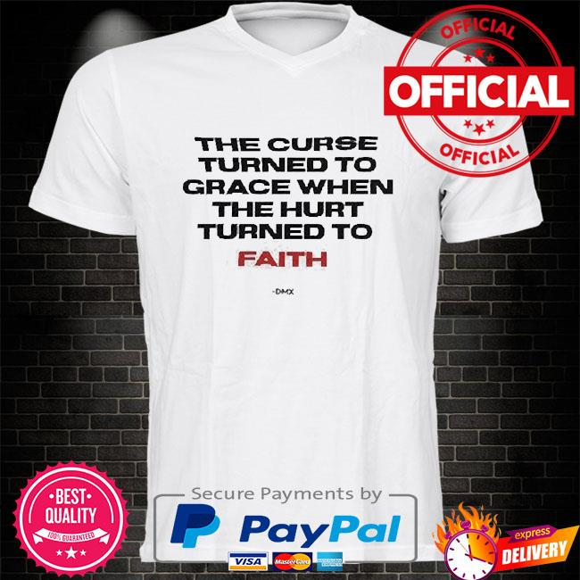 Rip Dmx the curse turned to grace when the hurt turned to faith 2021 shirt