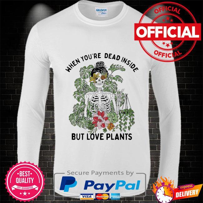 Skeleton when you're dead inside but love plants Long sleeve white