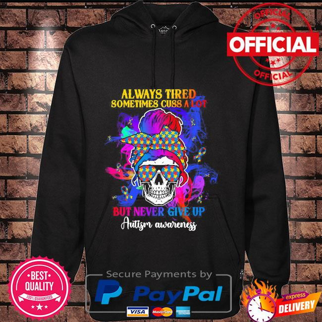 Skull always tired sometimes cuss a lot but never give up autism awareness Hoodie black