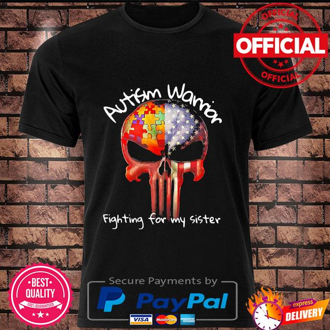 Skull Autism warrior fighting for my sister shirt