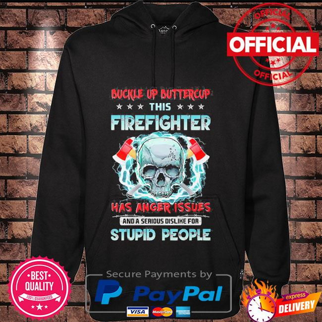 Skull buckle up buttercup this firefighter has anger issues and a serious dislike for stupid people Hoodie black