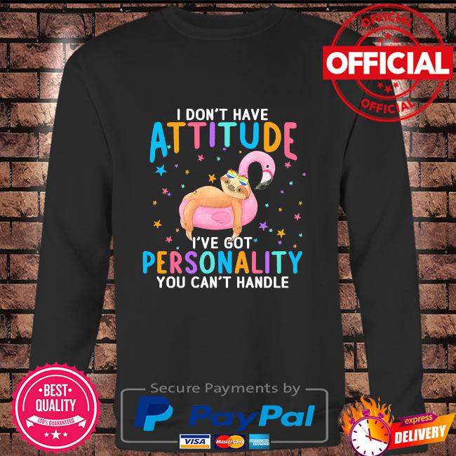 Sloth I don't have attitude I've got personality you can't handle Long sleeve black