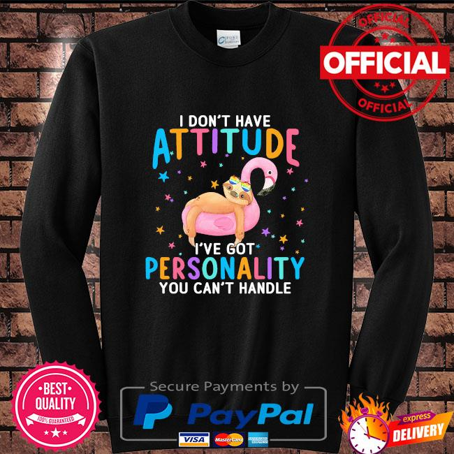 Sloth I don't have attitude I've got personality you can't handle Sweater black