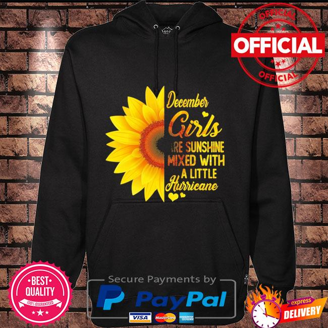 Sunflower December girl are sunshine mixed with a little hurricane Hoodie black