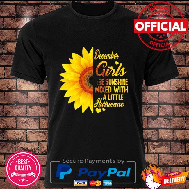 Sunflower December girl are sunshine mixed with a little hurricane shirt