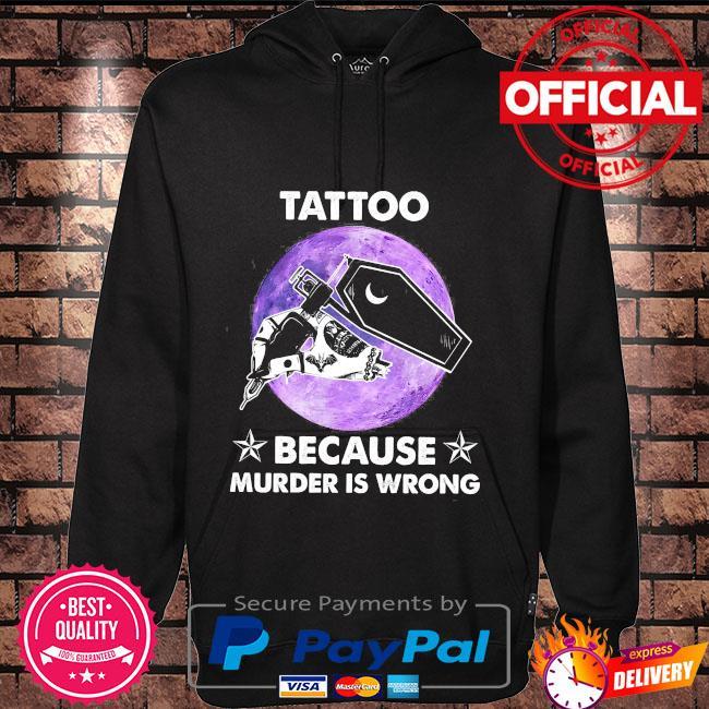 Tattoo because murder is wrong Hoodie black