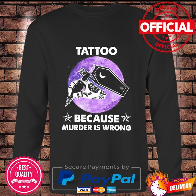 Tattoo because murder is wrong Long sleeve black